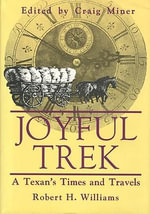 Joyful Trek : A Texan's Times and Travels - Robert H. Williams