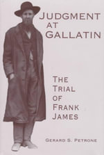 Judgment at Gallatin : The Trial of Frank James - Gerard S. Petrone