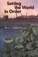 Setting the World in Order : Poems - Rick Campbell