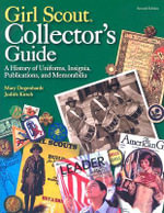 Girl Scout Collector's Guide : A History of Uniforms, Insignia, Publications, and Memorabilia - Mary Degenhardt