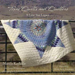Texas Quilts and Quilters : A Lone Star Legacy - Marcia Kaylakie
