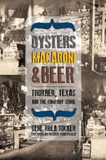 Oysters, Macaroni and Beer : Thurber, Texas and the Company Store - Gene Rhea Tucker