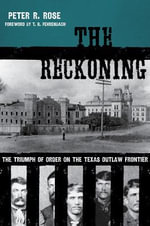 The Reckoning : The Triumph of Order on the Texas Outlaw Frontier - Peter Rose