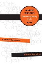 August Wilson's Twentieth-Century Cycle Plays : A Reader's Companion - Sanford Sternlicht