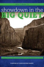 Showdown in the Big Quiet : Land, Myth, and Government in the American West - John P. Bieter