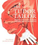 The Tudor Tailor : Reconstructing 16th-Century Dress - Ninya Mikhaila