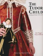 The Tudor Child : Clothing and Culture 1485 to 1625