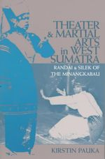Theater and Martial Arts in West Sumatra : Randai and Silek of the Minangkabau - Kirstin Pauka