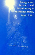 Immigration, Diversity and Broadcasting in the United States, 1990-2001 : Research in International Studies - Global Series - Vibert C. Cambridge
