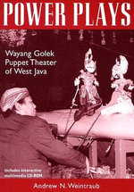 Power Plays : Wayang Golek Puppet Theater of West Java - Andrew N. Weintraub