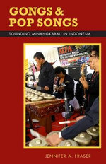 Gongs and Pop Songs : Sounding Minangkabau in Indonesia - Jennifer A Fraser