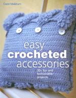 Easy Crocheted Accessories : 30+ Fun and Fashionable Projects - Carol Meldrum