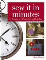 Sew it in Minutes : 24 Projects to Fit Your Style and Schedule - Chris Malone