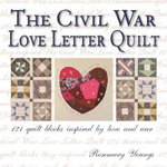 The Civil War Love Letter Quilt : 121 Quilt Blocks Inspired by Love and War - Rosemary Youngs