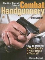 The Gun Digest Book of Combat Handgunnery - Massad F. Ayoob