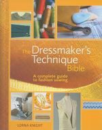The Dressmaker's Technique Bible : A Complete Guide to Fashion Sewing - Lorna Knight