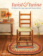 Twist and Twine : 18 Ideas for Rag Rugs and Home Decor - Bobbie Irwin