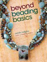 Beyond Beading Basics - Carole Rodgers