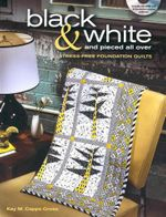 Black and White and Pieced All Over : Stress-Free Foundation Quilts - Kay M. Capps Cross