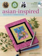 Asian-Inspired Machine Embroidery : Includes CD-Rom - Joan Elliott