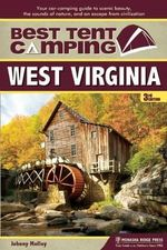 Best Tent Camping: West Virginia : Your Car-Camping Guide to Scenic Beauty, the Sounds of Nature, and an Escape from Civilization - Johnny Molloy