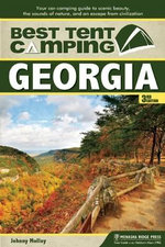 Best Tent Camping: Georgia : Your Car-Camping Guide to Scenic Beauty, the Sounds of Nature, and an Escape from Civilization - Johnny Molloy