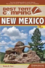 Best Tent Camping: New Mexico : Your Car-Camping Guide to Scenic Beauty, the Sounds of Nature, and an Escape from Civilization - Monte Russ Parr