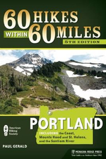 60 Hikes within 60 Miles: Portland : Including the Coast, Mount Hood, St. Helens, and the Santiam River - Paul Gerald