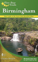 Five-Star Trails: Birmingham : Your Guide to the Area's Most Beautiful Hikes - Thomas M. Spencer