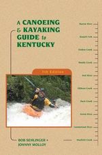 A Canoeing & Kayaking Guide to Kentucky - Mr Bob Sehlinger