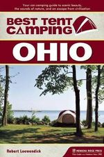 Best Tent Camping: Ohio : Your Car-Camping Guide to Scenic Beauty, the Sounds of Nature, and an Escape from Civilization - Robert Loewendick
