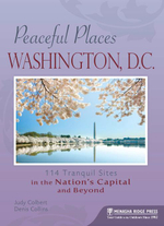 Peaceful Places : Washington, D.C.: 114 Tranquil Sites in the Nation's Capital and Beyond - Judy Colbert