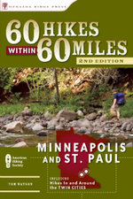 60 Hikes Within 60 Miles: Minneapolis and St. Paul : Includes Hikes in and Around the Twin Cities - Tom Watson