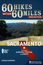 60 Hikes Within 60 Miles : Sacramento: Including Auburn, Folsom, and Davis - Jordan Summers