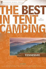 The Best in Tent Camping. Tennessee : A Guide for Car Campers Who Hate RVs, Concrete Slabs, and Loud Portable Stereos - Johnny Molloy