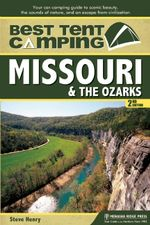 Best Tent Camping : Missouri and the Ozarks: Your Car-Camping Guide to Scenic Beauty, the Sounds of Nature, and an Escape from Civilization - Steve Henry