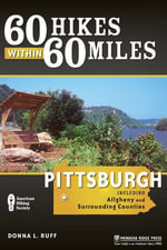 60 Hikes Within 60 Miles : Pittsburgh: Including Allegheny and Surrounding Counties - Donna Ruff