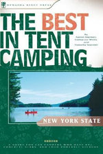The Best in Tent Camping : New York State: A Guide for Car Campers Who Hate RVs, Concrete Slabs, and Loud Portable Stereos - Aaron Starmer