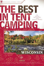 The Best in Tent Camping : Wisconsin: A Guide for Car Campers Who Hate RVs, Concrete Slabs, and Loud Portable Stereos - Johnny Molloy