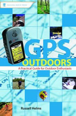 GPS Outdoors : A Practical Guide for Outdoor Enthusiasts - Russell Helms