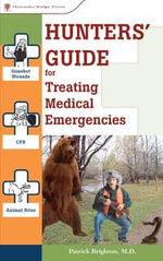Hunters' Guide to Treating Medical Emergencies - Patrick Brighton