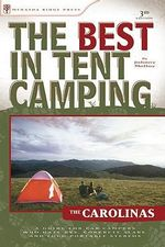 The Best in Tent Camping: the Carolinas : A Guide for Car Campers Who Hate RVs, Concrete Slabs, and Loud Portable Stereos - Johnny Molloy