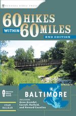 60 Hikes Within 60 Miles : Baltimore: Including Anne Arundel, Carroll, Harford, and Howard Counties - Evan Balkan