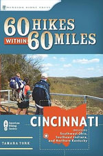 60 Hikes Within 60 Miles : Cincinnati: Including Clifton Gorge, Southeast Indiana, and Northern Kentucky - Tammy York