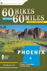 60 Hikes Within 60 Miles : Phoenix 2ed - Charles Liu