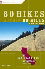 60 Hikes Within 60 Miles : San Francisco: Including North Bay, East Bay, Peninsula, and South Bay - Jane Huber