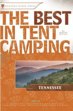 The Best in Tent Camping : Tennessee: A Guide for Car Campers Who Hate RVs, Concrete Slabs, and Loud Portable Stereos - Johnny Molloy