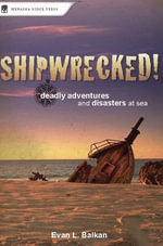 Shipwrecked! : Deadly Adventures and Disasters at Sea - Evan Balkan