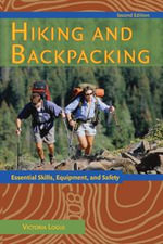 Hiking and Backpacking : Essential Skills, Equipment, and Safety - Victoria Logue