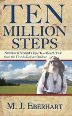Ten Million Steps : Nimblewill Nomad's Epic 10-Month Trek from the Florida Keys to Quebec - M. J. Eberhart